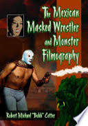 <b>The Mexican Masked</b> Wrestler and Monster Filmography - Robert ...