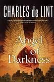 <b>Angel</b> of Darkness | <b>Charles de Lint</b> | Macmillan