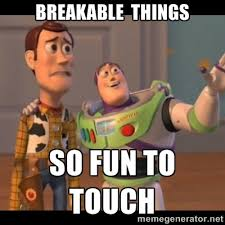 Breakable things So fun to touch - Buzz Lightyear Everywhere Meme ... via Relatably.com