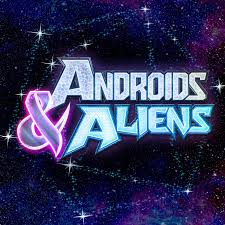 Androids & Aliens