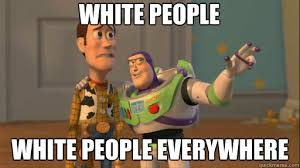 White people white people everywhere - Everywhere - quickmeme via Relatably.com