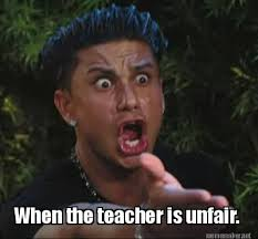 Meme Maker - When the teacher is unfair. Meme Maker! via Relatably.com