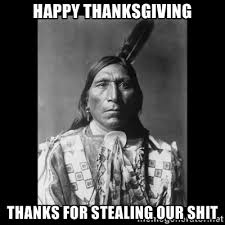 Happy thanksgIving Thanks for stealing our shit - Native american ... via Relatably.com