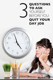3 questions to ask yourself before you quit your day job