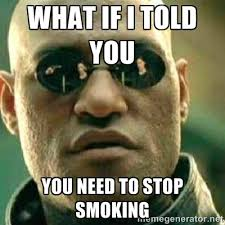 What if i told you you need to stop smoking - What If I Told You ... via Relatably.com