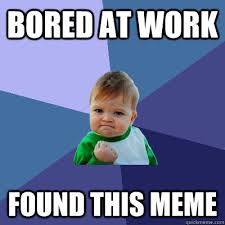 Bored at work found this meme - Success Kid - quickmeme via Relatably.com