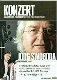 KONZERT mit dem Liedermacher JÖRG SWOBODA. Wann? 24.05.2013 19:00 Uhr