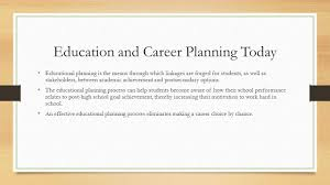 chapter 12 promoting educational and career planning in schools education and career planning today educational planning is the means through which linkages are forged for