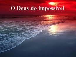 Resultado de imagem para 20 coisas impossíveis para Deus