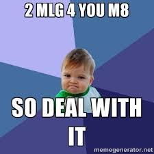 2 MLG 4 YOU M8 So DEAL WITH IT - Success Kid | Meme Generator via Relatably.com