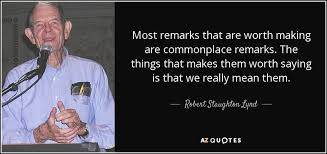 Robert Staughton Lynd quote: Most remarks that are worth making ... via Relatably.com
