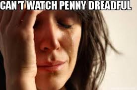 Meme Creator - CAN'T WATCH PENNY DREADFUL via Relatably.com
