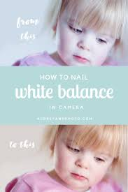 how i nail white balance in camera camera photography posts and getting white balance right is crucial for good photographs this post breaks down how i nail white balance in camera every time click to the full