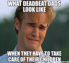 what deadbeat dads look like when they have to take care of their ... via Relatably.com