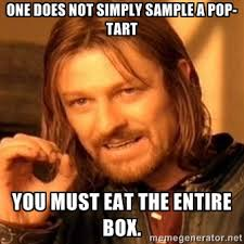 One does not simply sample a pop-tart You must eat the entire box ... via Relatably.com