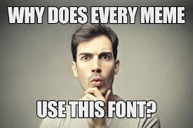 why-does-every-meme-use-the-same-font-1.jpg?w=1024 via Relatably.com
