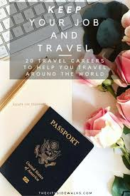 best images about study abroad jobs abroad teaching abroad on 20 travel careers to keep your job and travel