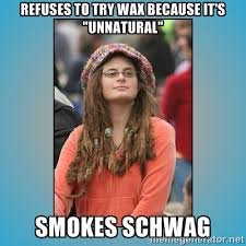 "refuses to try wax because it's ""unnatural"" SMOKES SCHWAG - hippie ... via Relatably.com"