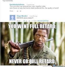 Never Go Full Retard by ivan283 - Meme Center via Relatably.com