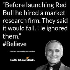 Before launching Red Bull he hired a market research firm. They ... via Relatably.com