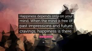 sri sri ravi shankar quote happiness depends only on your mind sri sri ravi shankar quote happiness depends only on your mind when the