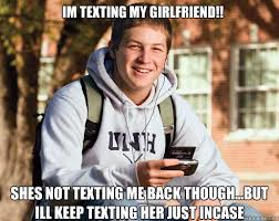 im texting my girlfriend!! shes not texting me back though...but ... via Relatably.com