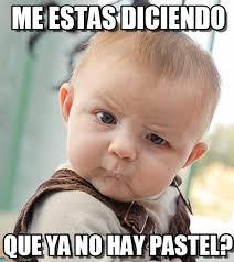 Me Estas Diciendo - Sceptical Baby meme on Memegen via Relatably.com