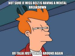 Not sure if Miss Belz is having a mental breakdown Or Talia just ... via Relatably.com
