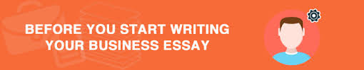 business essay topicsexcellent ideas and tips for free before you start writing your business essay