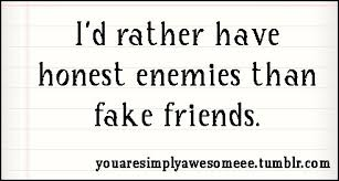 You Are Simply Awesome • I'd rather have honest enemies than fake ... via Relatably.com