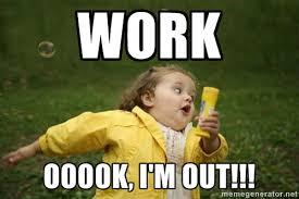 WORK ooook, I'm out!!! - Little girl running away | Meme Generator via Relatably.com