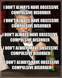 I don't always have obsessive compulsive disorder I don't always ... via Relatably.com