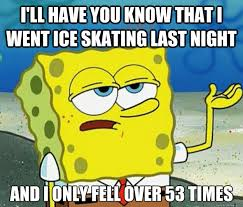 I'll have you know that I went ice skating last night And I only ... via Relatably.com