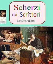 <b>Scherzi</b> da Scrittori (Italian Edition) eBook: <b>Marco Fogliani</b>: Amazon ...