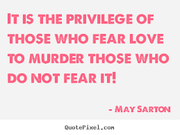 May Sarton picture sayings - It is the privilege of those who fear ... via Relatably.com
