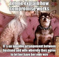 Let me explain how compromise works It 's an amiable arrangement ... via Relatably.com