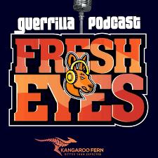 Guerrilla Podcast : Fresh Eyes