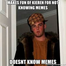 Makes fun of kieren for not knowing memes doesnt know memes ... via Relatably.com
