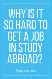 why is it so hard to get a job in study abroad inside study abroad hard to get a job in study abroad
