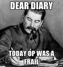 DEAR DIARY TODAY OP WAS A FRAIL - Dear Diary | Meme Generator via Relatably.com