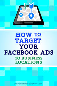 how to target your facebook ads to business locations social tips on how to serve your facebook ads to employees at target companies