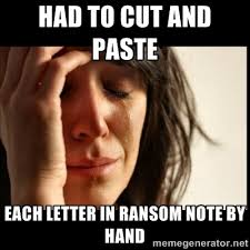 had to cut and paste each letter in ransom note by hand - First ... via Relatably.com