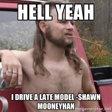 hell Yeah I drive a late model -Shawn Mooneyhan - Stereotypical ... via Relatably.com