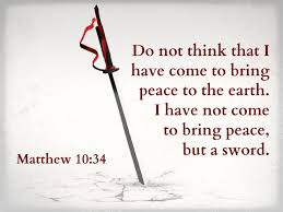 Image result for I have not come to bring peace, but a sword