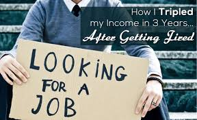 how i tripled my income in years after getting fired increase income after being fired