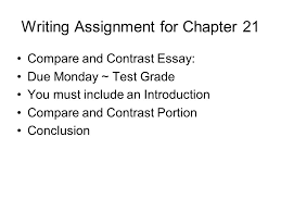 writing assignment for chapter  compare and contrast essay due  writing assignment for chapter  compare and contrast essay due monday  test grade you
