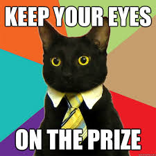 KEEP YOUR EYES ON THE PRIZE - Business Cat - quickmeme via Relatably.com