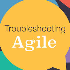 Troubleshooting Agile