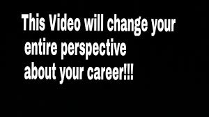 this video will change your entire perspective about your career this video will change your entire perspective about your career