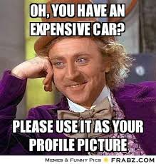 oh, you have an expensive car?... - Willy Wonka Meme Generator ... via Relatably.com